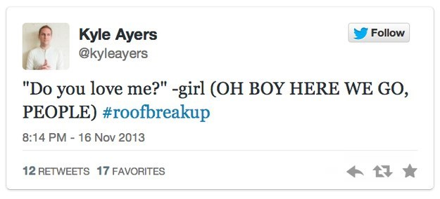 """roof breakup - Text - Kyle Ayers @kyleayers Follow """"Do you love me?"""" -girl (OH BOY HERE WE GO, PEOPLE) #roofbreakup 8:14 PM - 16 Nov 2013 12 RETWEETS 17 FAVORITES"""