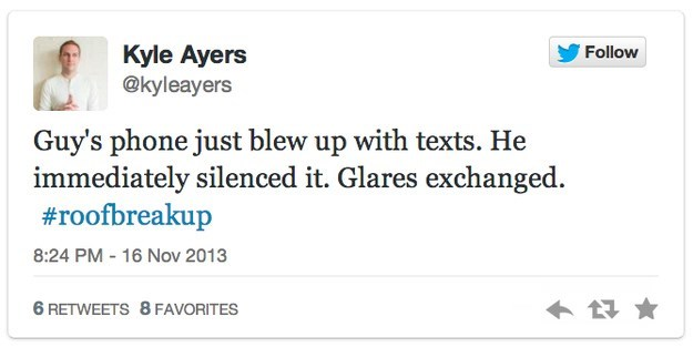 roof breakup - Text - Kyle Ayers @kyleayers Follow Guy's phone just blew up with texts. He immediately silenced it. Glares exchanged #roofbreakup 8:24 PM 16 Nov 2013 6 RETWEETS 8 FAVORITES