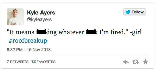 """roof breakup - Text - Kyle Ayers @kyleayers Follow : I'm tired."""" -girl """"It means king whatever #roofbreakup 8:32 PM 16 Nov 2013 7 RETWEETS 12 FAVORITES"""