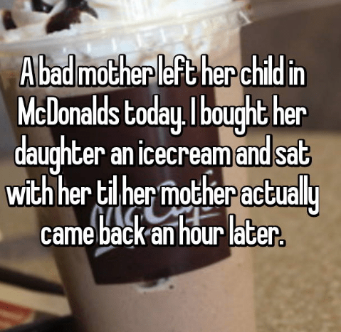 Text - Abad mother left her child in McDonalds today bought her and sat daughter an icecream with her til her mother actually came back an hour later.