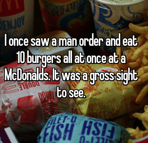 Junk food - ELUF ENJOY Tonce saw a man order and eat 10 burgers all at once at a McDonalds t wasa gross sight DOUBL DOUBL CO See O0% M FAILET-O FISH HSI