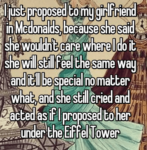 Text - ustproposed tomy gPrnd nMedonalds,because she sad she wouldht care where ldoit she will sil feel the same way and itl be special nomatter what, and she still cried and actedas flproposed toher under the Eiffel Tower
