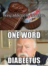 just girly things meme about eating so much chocolate you get diabetes