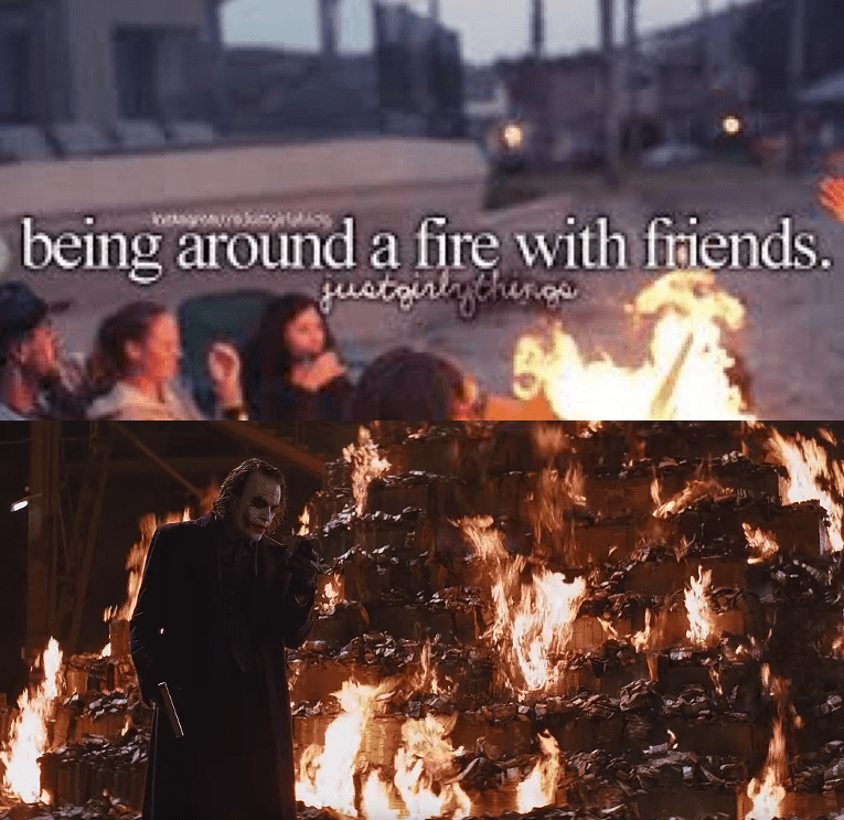 just girly things meme about hanging out around a fire with pic of the Joker next to a pile of burning money