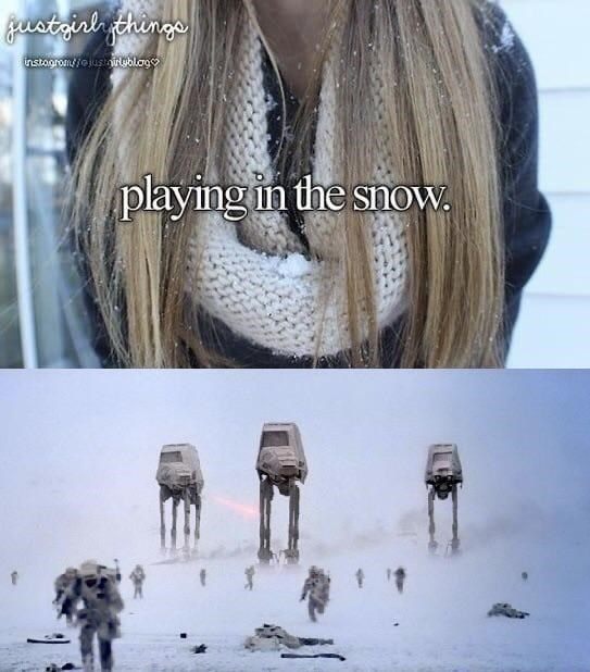 just girly things meme about snow with pic of AT-AT Walkers from Star Wars in a snowy terrain
