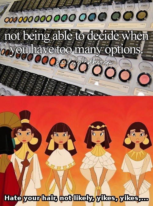 just girly things meme about having too much selection with pic from The Emperor's New Groove