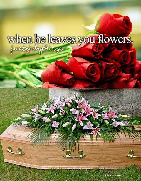 just girly things meme about getting flowers with pic of coffin covered with bouquets