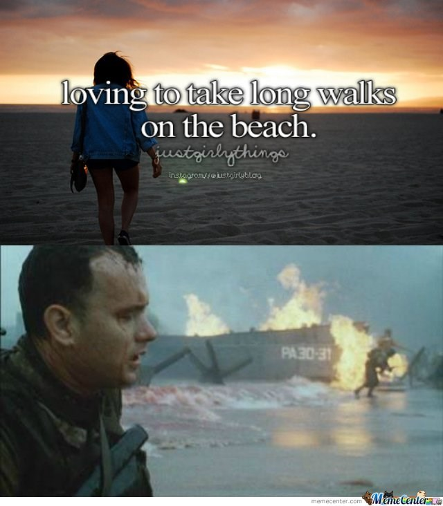 just girly things meme about walking on the beach with pic of Tom Hanks as a soldier in Normandy in Saving Private Ryan