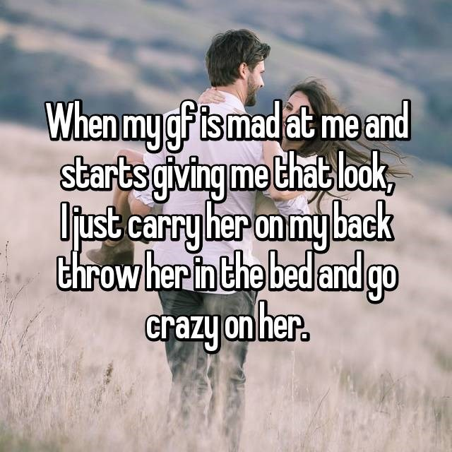 Text - When my gP ts mad at me and starts giving me that look Ujust carry her on my back ehrow her in the bed andgo crazy on her.