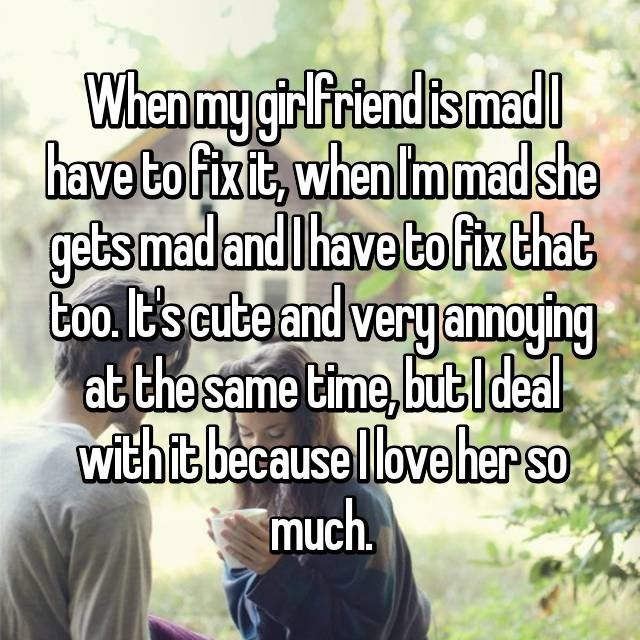 Text - When my girlFriend is mad have to fixit, when Im mad she gets mad and Thave bo fix that Coo. It's cute and very anoying at the same time,but ldeal with it because love her so much.
