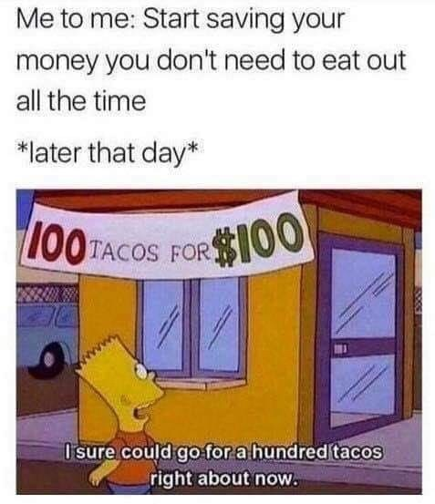 meme about failing to save money on eating out with pic of Bart Simpson going into a taco place