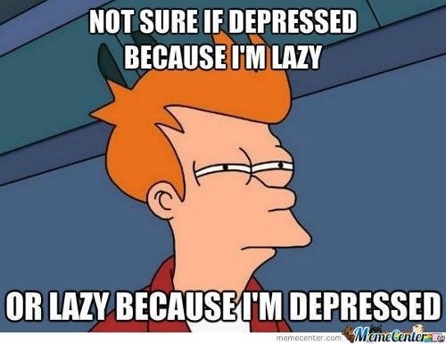 """Skeptical Fry meme with text that reads, """"Not sure if depressed because I'm lazy, or lazy because I'm depressed"""""""