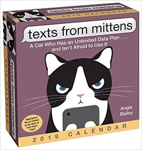 Cat - Stexte kom itten GALRWOA R texts from mittens A Cat Who Has an Unlimited Data Plan... and Isn't Afraid to Use It Daily Extra Banus Content on the Back of Each Day's Paget Angie Bailey 2019 CALENDAR texts from mittens 2o19 CALE NDAR