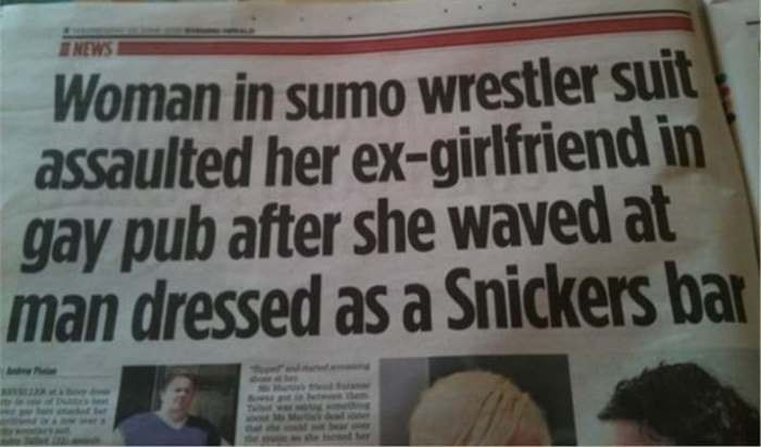 Newspaper - NEWS Woman in sumo wrestler suit assaulted her ex-girlfriend in gay pub after she waved at man dressed as a Snickers bar