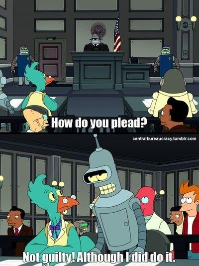 Cartoon - How do you plead? centralbureaucracy.tumblr.com Notguilty! Although Idid do it.