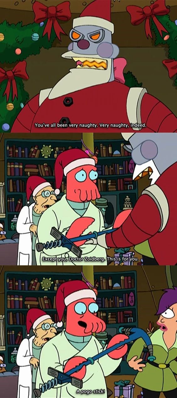 Animated cartoon - You've all been very naughty. Very naughty, indeed. Except you, Doctor Zoidberg, This is for you. A pogo stick!