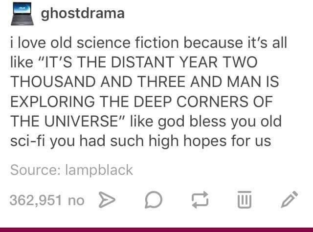 Tumblr post about the high expectation sci fi writers had for the 2000s