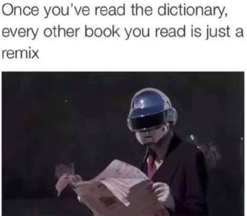 meme about all books being remixes of the dictionary with pic of Daft Punk member
