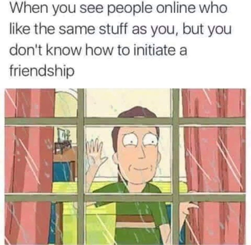 meme about wanting to make friends on the internet with pic of man staring out window