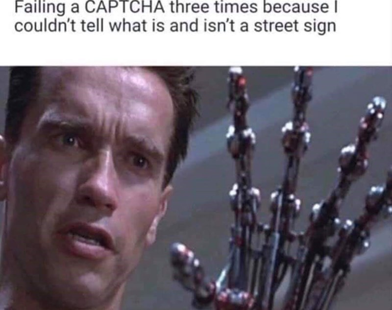 "meme about failing the ""are you a robot"" tests with pic of the Terminator"