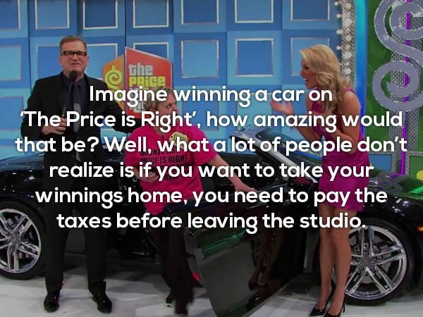 Motor vehicle - the PRICE Imagine winning a car on The Price is Right', how amazing would that be? WellI, what alot of people don't EIS RIGHT realize is if you want to take your winnings home, you need to pay the taxes before leaving the studio. e