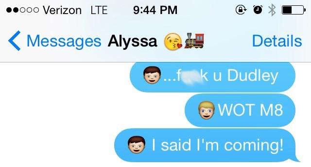 Text - o00 Verizon LTE 9:44 PM Messages Alyssa Details f ku Dudley WOT M8 I said I'm coming!
