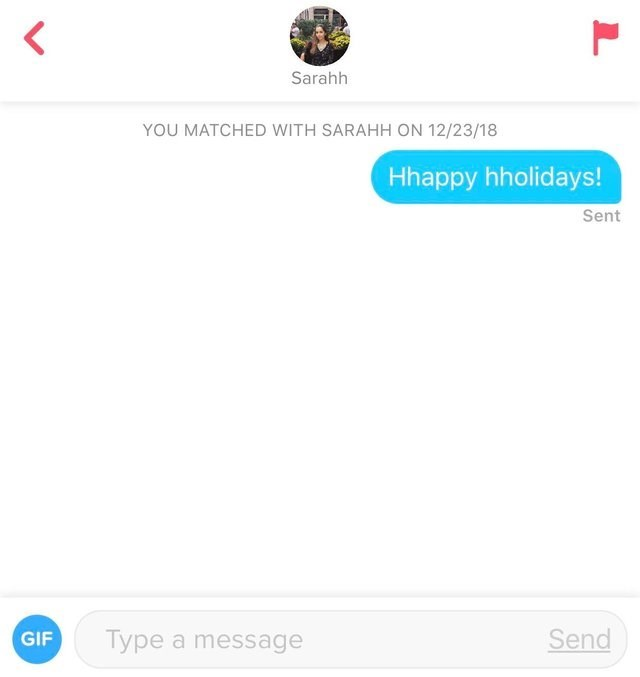 funny tinder - Text - Sarahh YOU MATCHED WITH SARAHH ON 12/23/18 Hhappy hholidays! Sent Send GIF Type a message