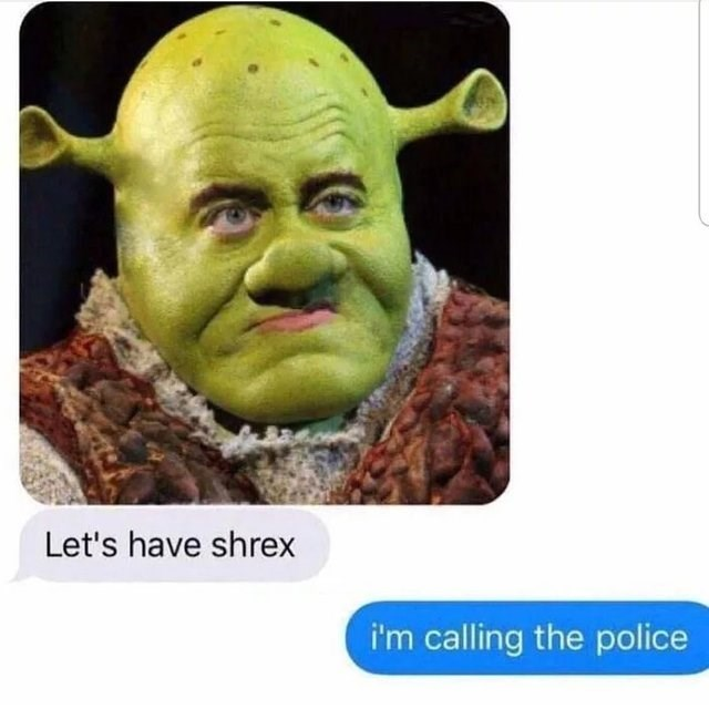 funny tinder - Face - Let's have shrex i'm calling the police