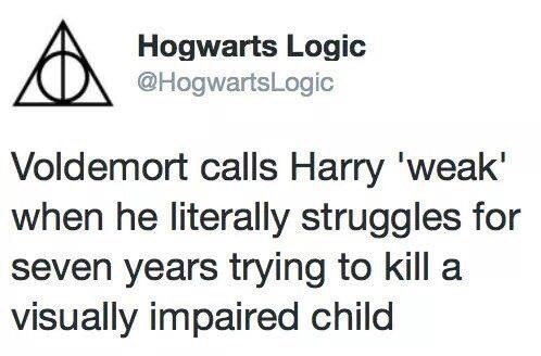 Text - Hogwarts Logic @HogwartsLogic Voldemort calls Harry 'weak when he literally struggles for seven years trying to kill a visually impaired child