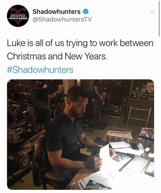 Technology - Shadowhunters STERS @ShadowhuntersTV Luke is all of us trying to work between Christmas and New Years. #Shadowhunters