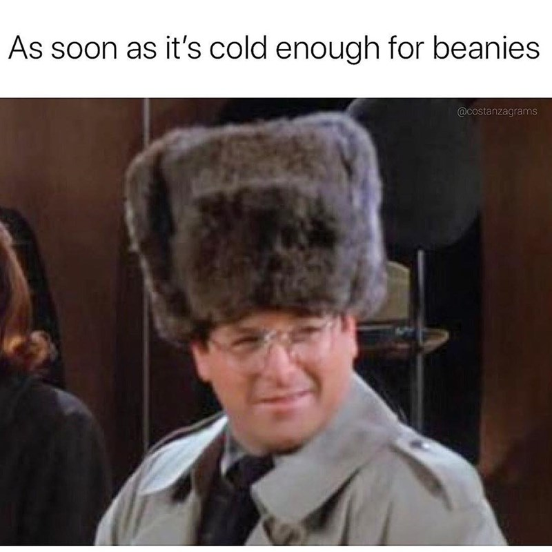 Seinfeld meme about wearing beanies with pic of George in an Ushanka