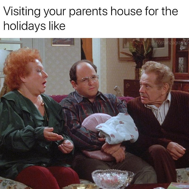 Seinfeld meme about visiting home with pic of George on the couch between his parents