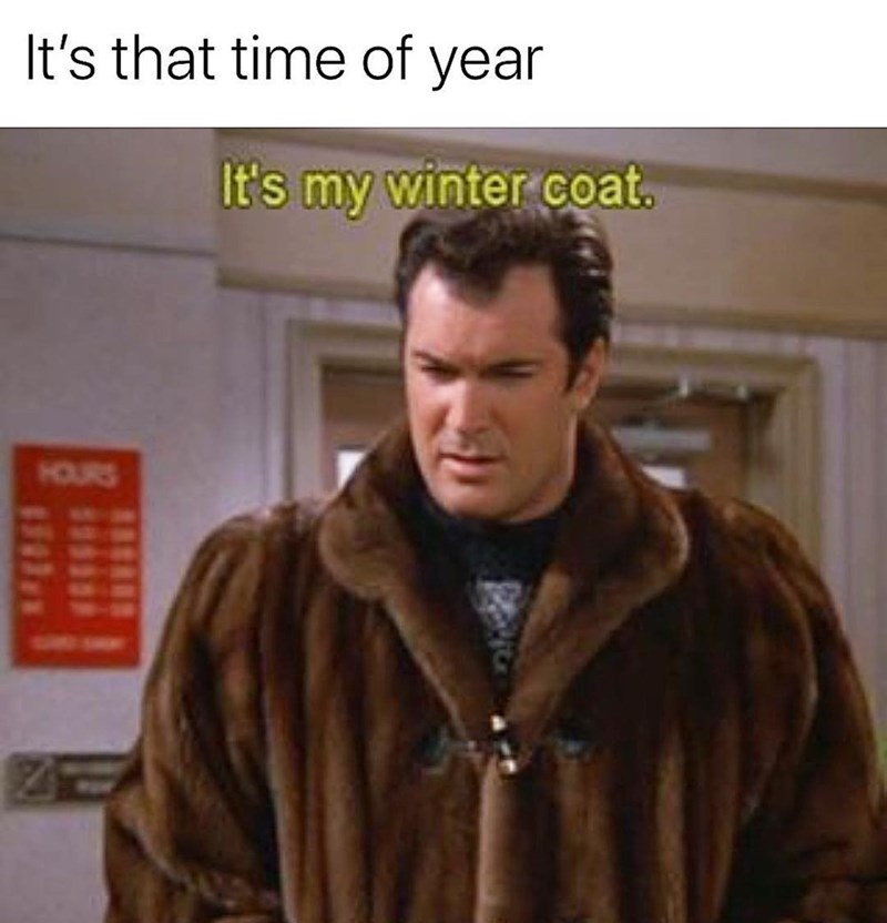 Seinfeld meme about dressing for winter with pic of giant fur coat