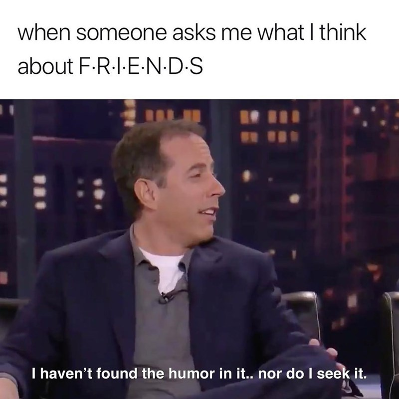 Seinfeld meme about not finding the show Friends funny
