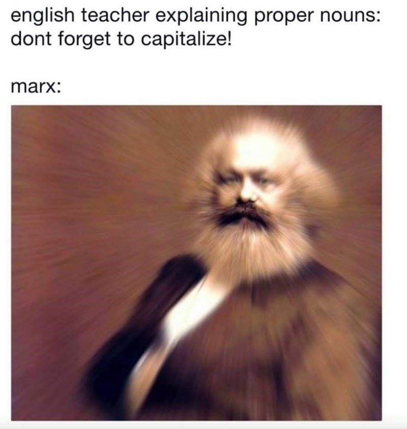 "Caption that reads, ""English teacher explaining proper nouns: 'Don't forget to capitalize!'"" above a pic of Karl Marx"