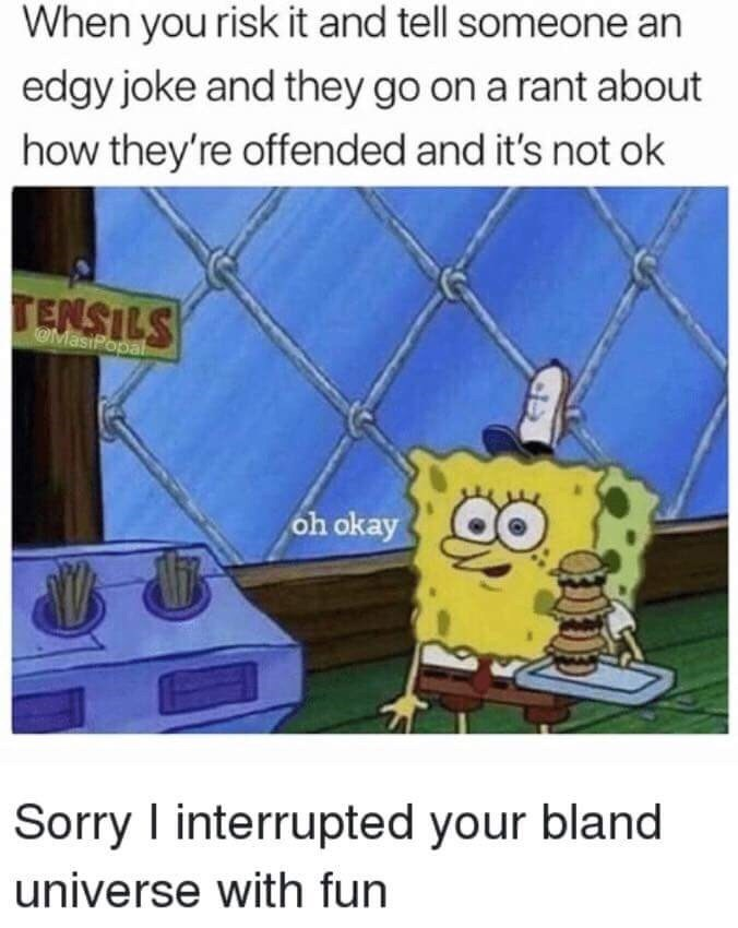 meme about telling offensive jokes with pic of Spongebob looking uncomfortable