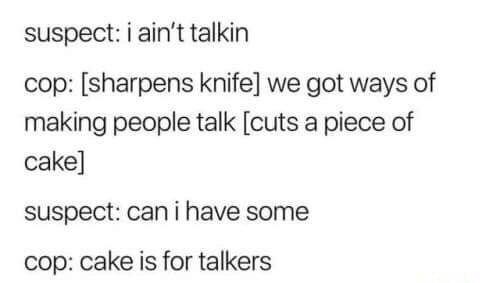 meme about cop using unorthodox methods to get suspect to speak