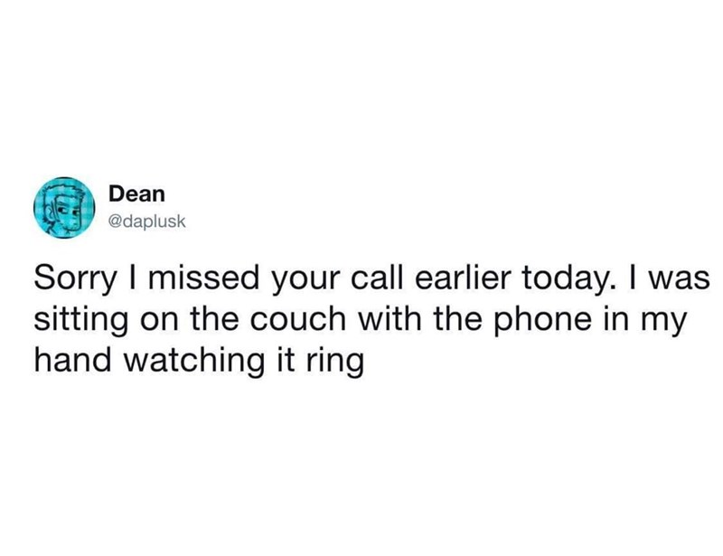 Text - Dean @daplusk Sorry I missed your call earlier today. I was sitting on the couch with the phone in my hand watching it ring