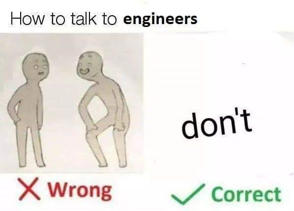 meme explaining not to talk to engineers