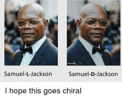 science meme about chirality with pics of Samuel L Jackson facing in different directions