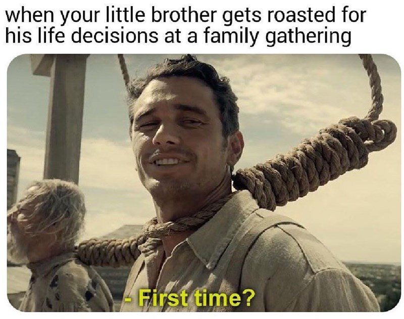 Funny meme James Franco first time family siblings roasted.