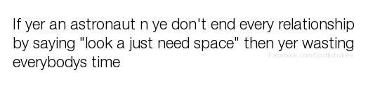"""Text - If yer an astronaut n ye don't end every relationship by saying """"look a just need space"""" then yer wasting everybodys time Fabooko"""