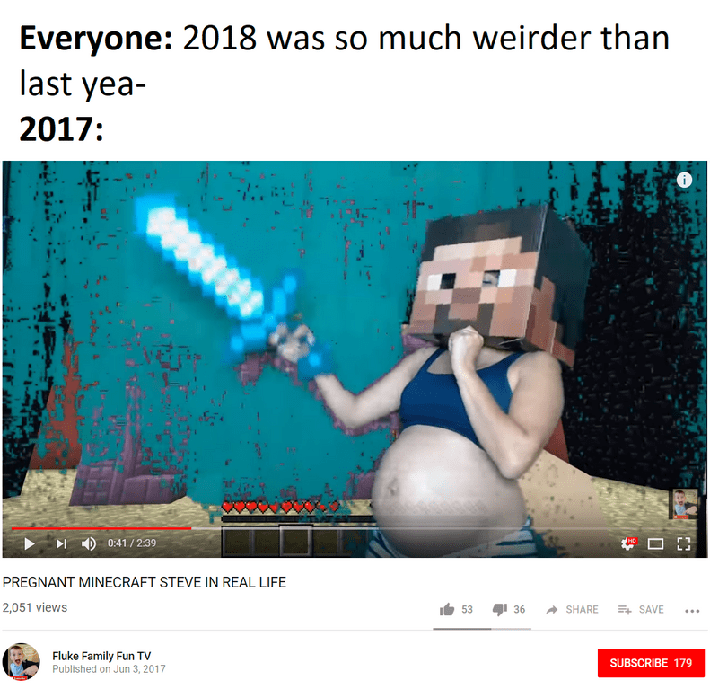 meme about how 2018 is actually weider than 2017 because of pregnant minecraft