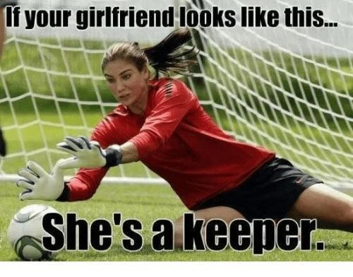 literal joke - Player - If your girlfriend looks like this... She's a keepe.
