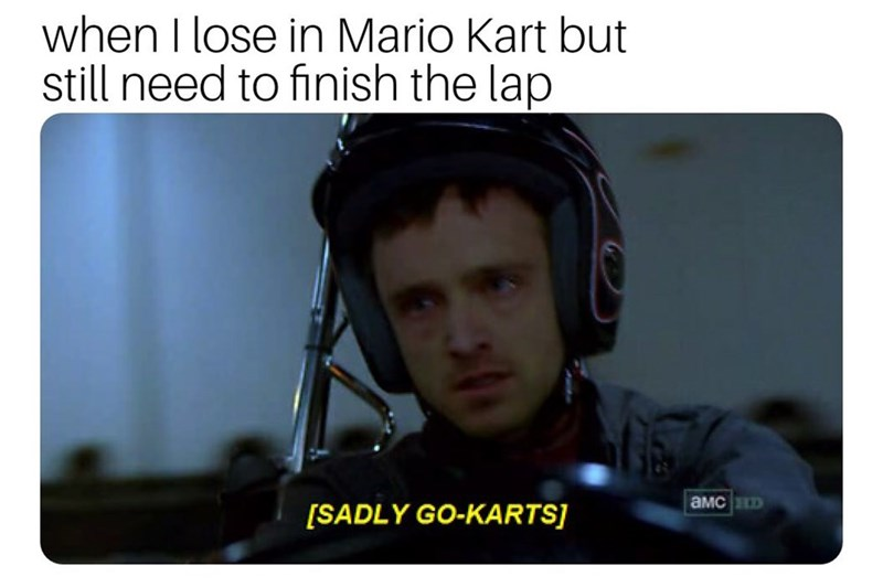 meme about losing in Mario Kart with pic of Jesse Pinkman go karting