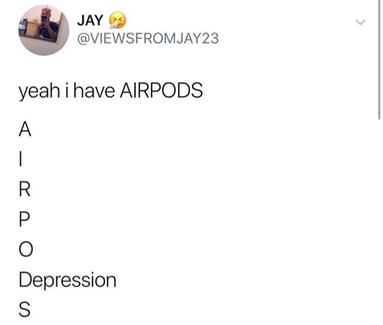 Text - JAY @VIEWSFROMJAY23 yeah i have AIRPODS A R P Depression S