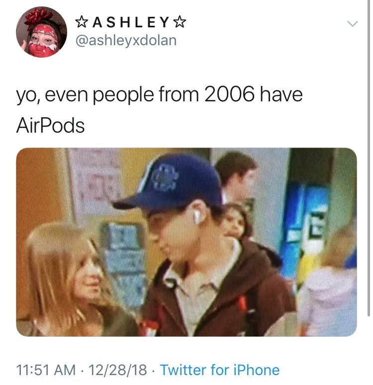Text - ASHLEY @ashleyxdolan yo, even people from 2006 have AirPods HEOEW ERSN 11:51 AM 12/28/18 Twitter for iPhone