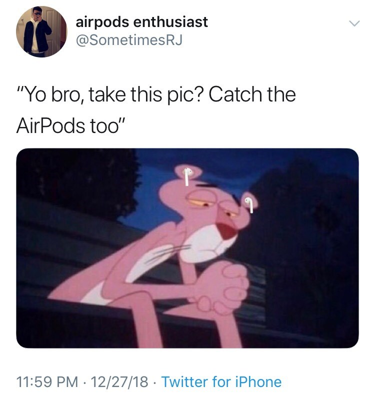 """Cartoon - airpods enthusiast @SometimesRJ """"Yo bro, take this pic? Catch the AirPods too"""" 11:59 PM 12/27/18 Twitter for iPhone"""