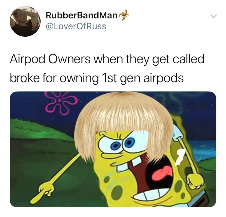 Cartoon - RubberBandMan @LoverOfRuss Airpod Owners when they get called broke for owning 1st gen airpods