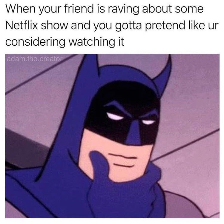 meme about pretending to care about watching new shows with pic of cartoon Batman stroking his chin